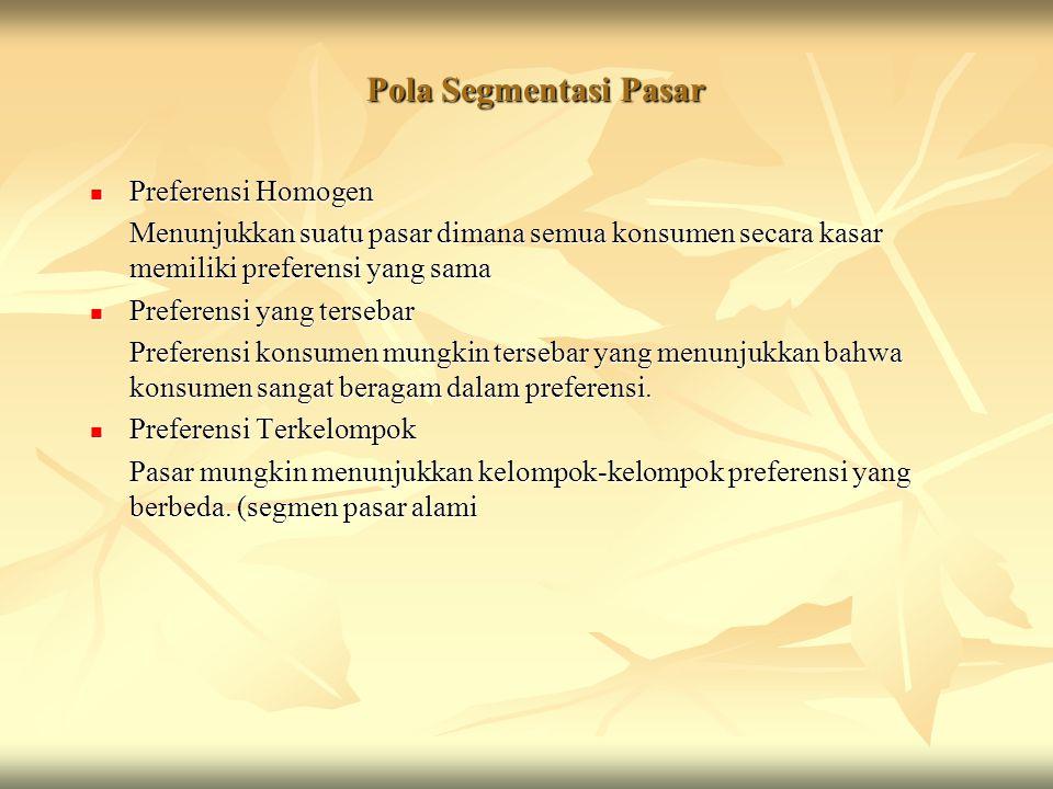 Pola Segmentasi Pasar Preferensi Homogen Preferensi Homogen Menunjukkan suatu pasar dimana semua konsumen secara kasar memiliki preferensi yang sama P