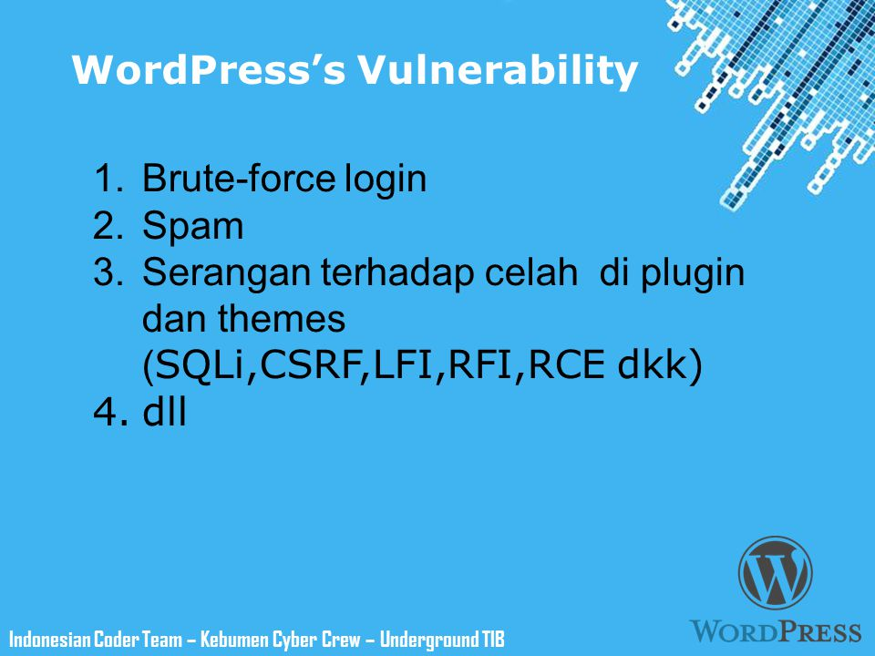 Powerpoint Templates Indonesian Coder Team – Kebumen Cyber Crew – Underground TIB WordPress's Vulnerability 1.Brute-force login 2.Spam 3.Serangan terh
