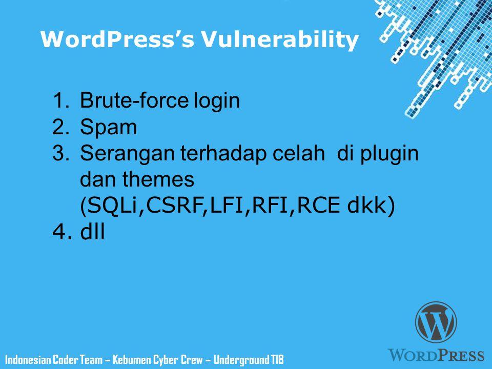 Powerpoint Templates Indonesian Coder Team – Kebumen Cyber Crew – Underground TIB Securing WordPress 1.Selalu update WordPress ke versi terbaru 2.User admin ≠ admin, administrator admin$domain$ 3.DB prefik ≠ wp_xxxxx 4.Password = 10-15 char, Aa, 123, !@#$ 5.Secure wp-config.php