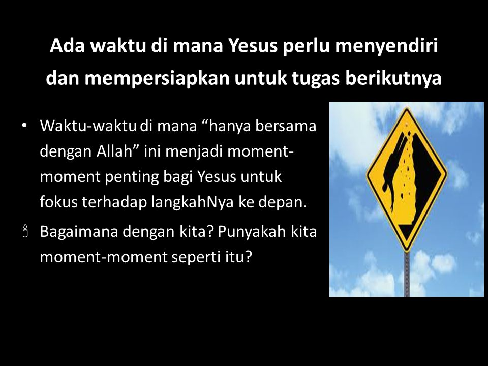 """Ada waktu di mana Yesus perlu menyendiri dan mempersiapkan untuk tugas berikutnya Waktu-waktu di mana """"hanya bersama dengan Allah"""" ini menjadi moment-"""