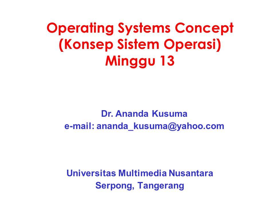 Operating Systems Concept (Konsep Sistem Operasi) Minggu 13 Universitas Multimedia Nusantara Serpong, Tangerang Dr. Ananda Kusuma e-mail: ananda_kusum