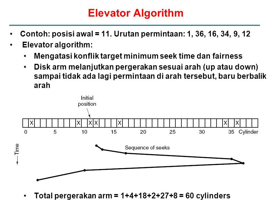 Elevator Algorithm Contoh: posisi awal = 11. Urutan permintaan: 1, 36, 16, 34, 9, 12 Elevator algorithm: Mengatasi konflik target minimum seek time da