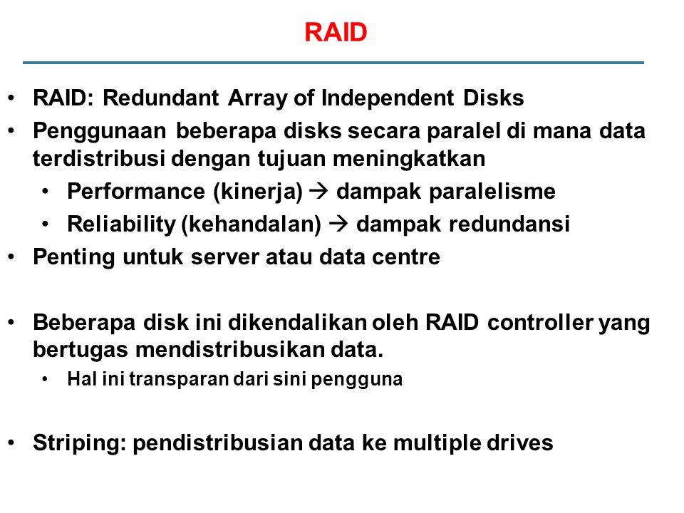 RAID: Redundant Array of Independent Disks Penggunaan beberapa disks secara paralel di mana data terdistribusi dengan tujuan meningkatkan Performance