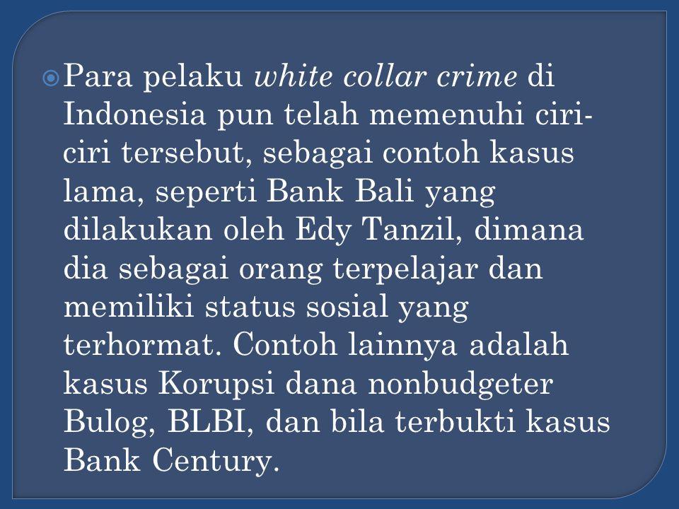  Para pelaku white collar crime di Indonesia pun telah memenuhi ciri- ciri tersebut, sebagai contoh kasus lama, seperti Bank Bali yang dilakukan oleh