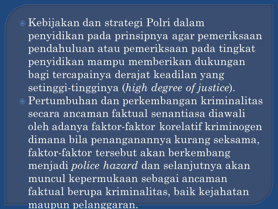  Kebijakan dan strategi Polri dalam penyidikan pada prinsipnya agar pemeriksaan pendahuluan atau pemeriksaan pada tingkat penyidikan mampu memberikan