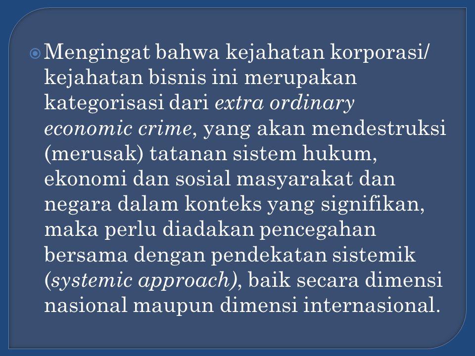  Mengingat bahwa kejahatan korporasi/ kejahatan bisnis ini merupakan kategorisasi dari extra ordinary economic crime, yang akan mendestruksi (merusak