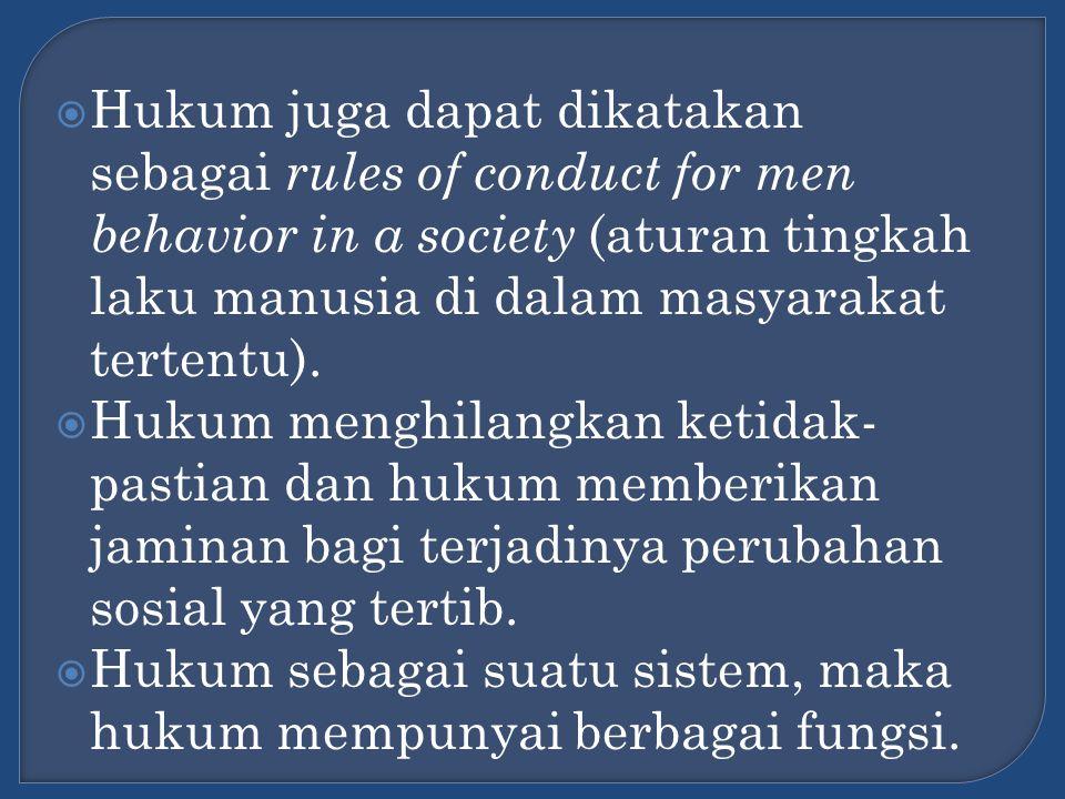  Hukum juga dapat dikatakan sebagai rules of conduct for men behavior in a society (aturan tingkah laku manusia di dalam masyarakat tertentu).  Huku