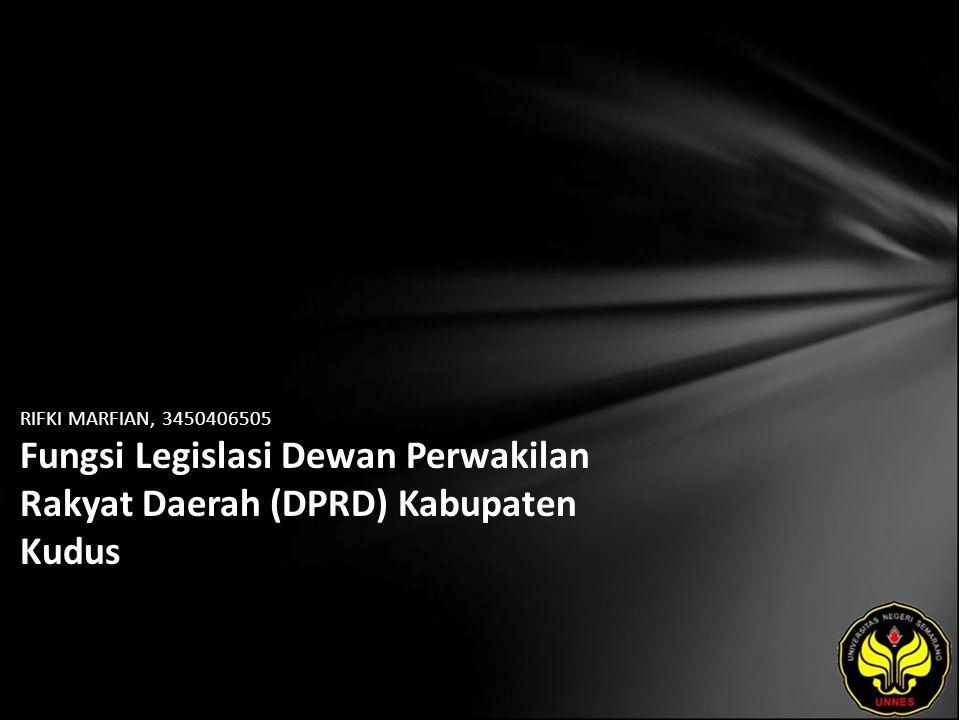 RIFKI MARFIAN, 3450406505 Fungsi Legislasi Dewan Perwakilan Rakyat Daerah (DPRD) Kabupaten Kudus