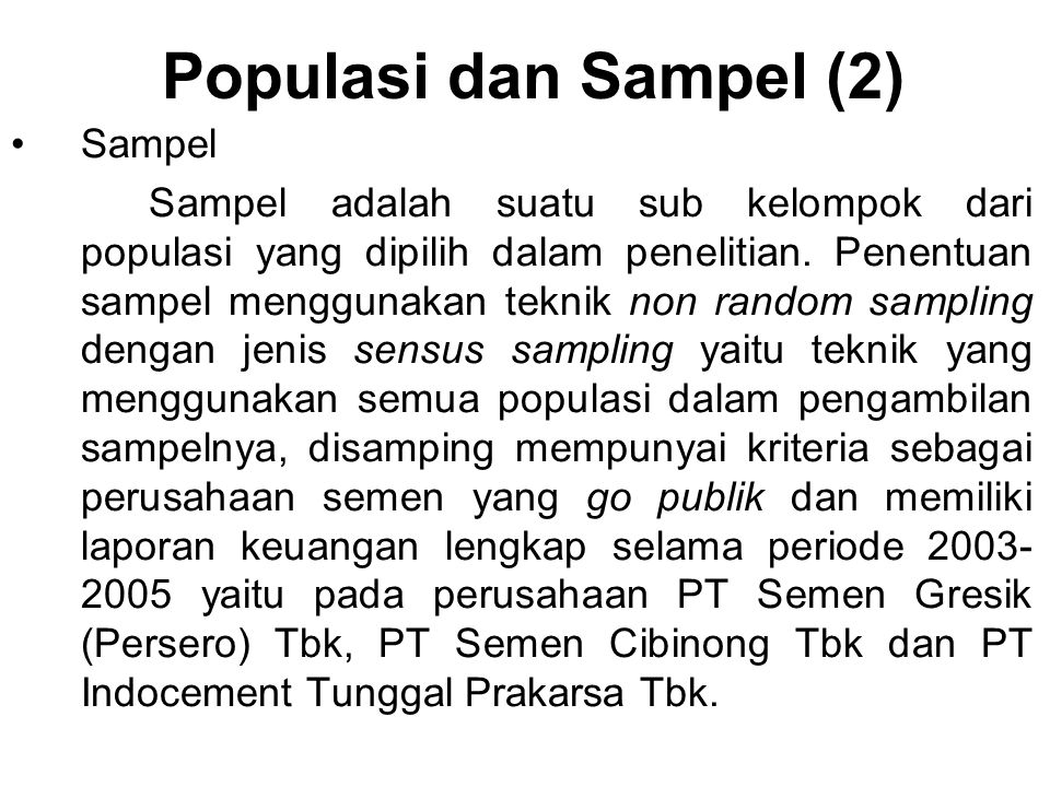 Populasi dan Sampel (2) Sampel Sampel adalah suatu sub kelompok dari populasi yang dipilih dalam penelitian. Penentuan sampel menggunakan teknik non r