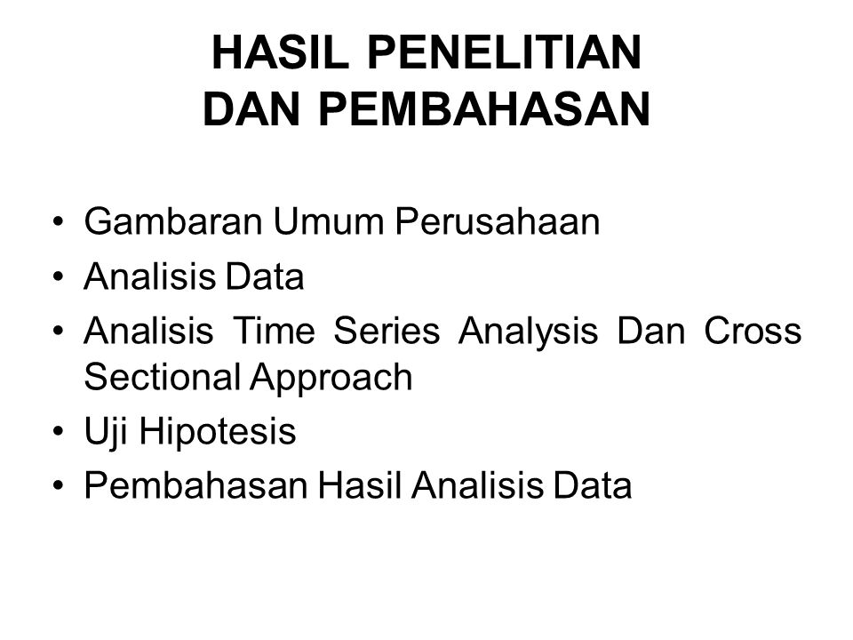HASIL PENELITIAN DAN PEMBAHASAN Gambaran Umum Perusahaan Analisis Data Analisis Time Series Analysis Dan Cross Sectional Approach Uji Hipotesis Pembah