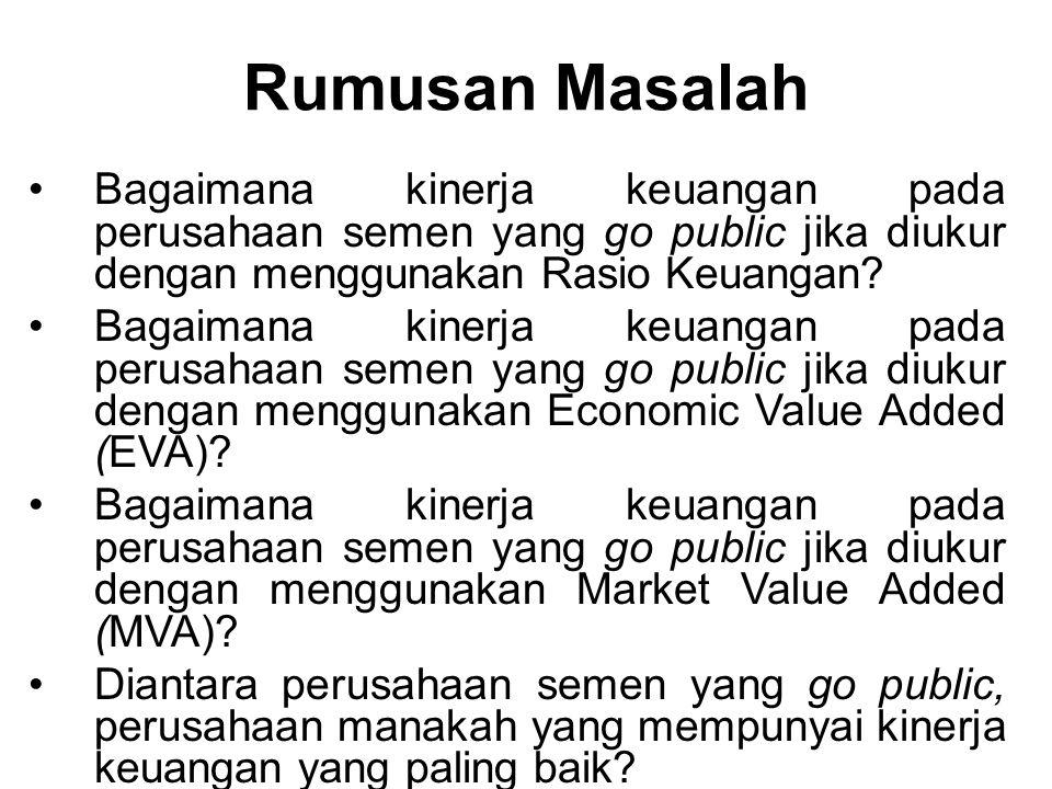 Batasan Penelitian Penulis membatasi masalah hanya pada data berupa laporan keuangan dari tahun 2003 s/d tahun 2005 dan menggunakan 3 perusahaan semen yang terdaftar di Bursa Efek Jakarta (BEJ) yaitu PT Semen Gresik (Persero) Tbk, PT Semen Cibinong Tbk dan PT Indocement Tunggal Prakarsa Tbk.