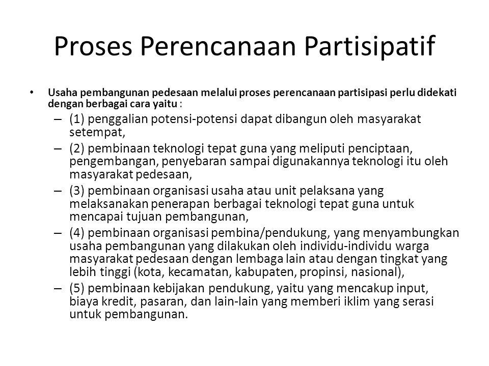 Proses Perencanaan Partisipatif Usaha pembangunan pedesaan melalui proses perencanaan partisipasi perlu didekati dengan berbagai cara yaitu : – (1) pe