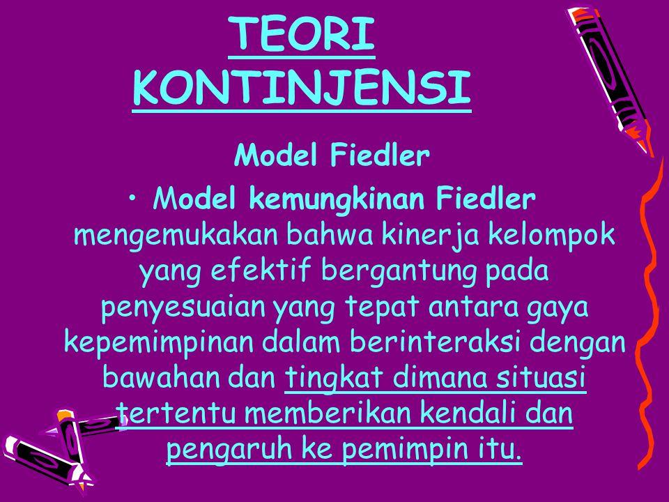 TEORI KONTINJENSI Model Fiedler Model kemungkinan Fiedler mengemukakan bahwa kinerja kelompok yang efektif bergantung pada penyesuaian yang tepat anta