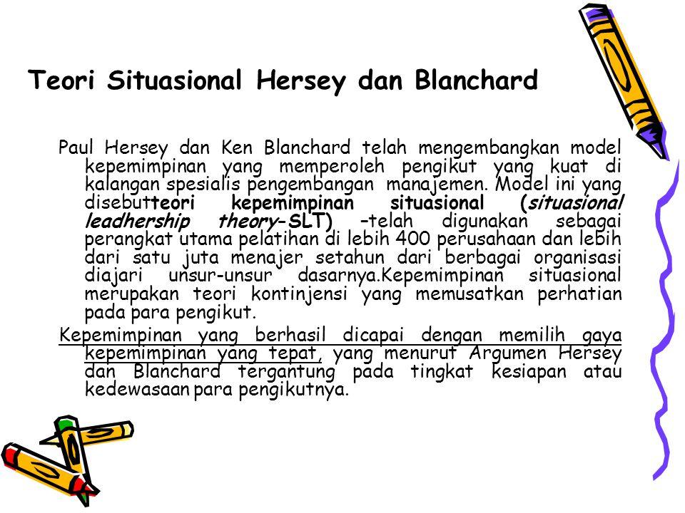Teori Situasional Hersey dan Blanchard Paul Hersey dan Ken Blanchard telah mengembangkan model kepemimpinan yang memperoleh pengikut yang kuat di kala