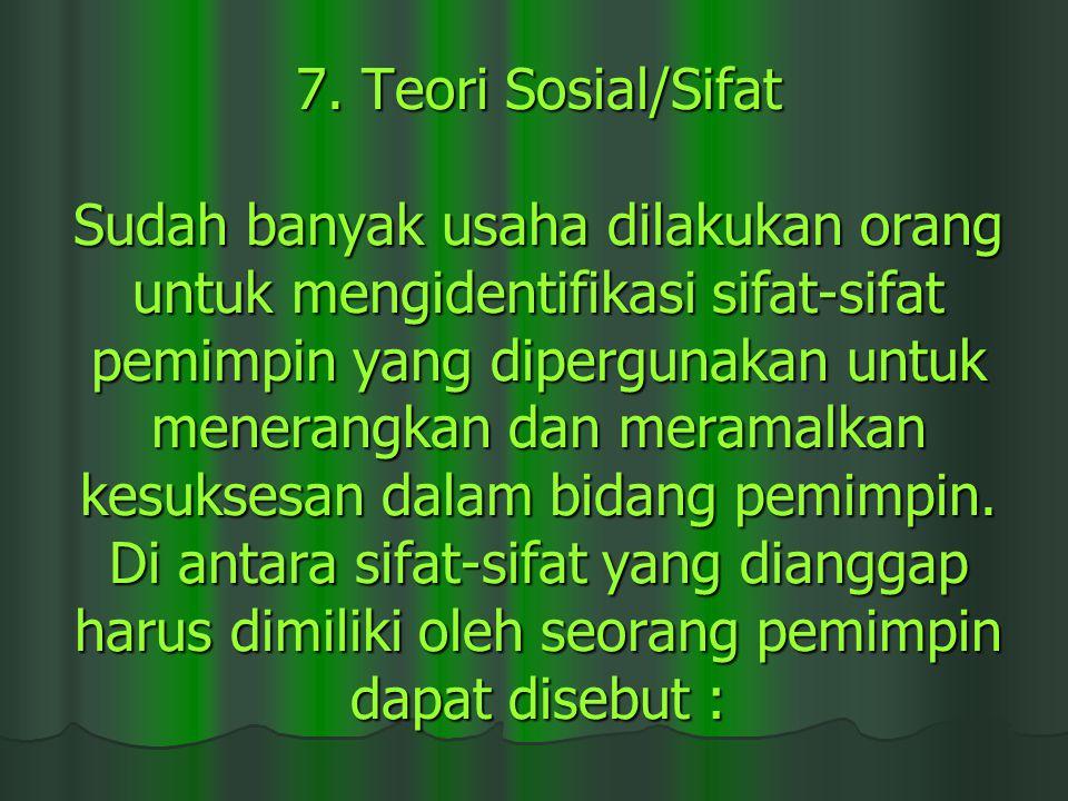 7. Teori Sosial/Sifat Sudah banyak usaha dilakukan orang untuk mengidentifikasi sifat ‑ sifat pemimpin yang dipergunakan untuk menerangkan dan meramal
