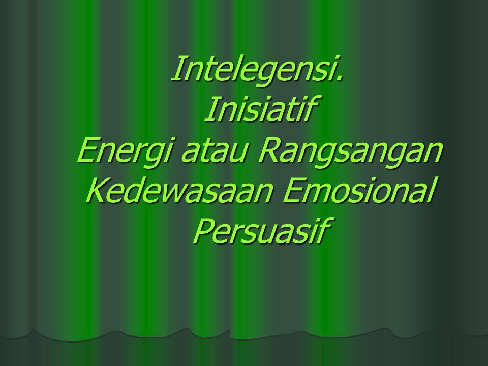 Intelegensi. Inisiatif Energi atau Rangsangan Kedewasaan Emosional Persuasif Intelegensi. Inisiatif Energi atau Rangsangan Kedewasaan Emosional Persua