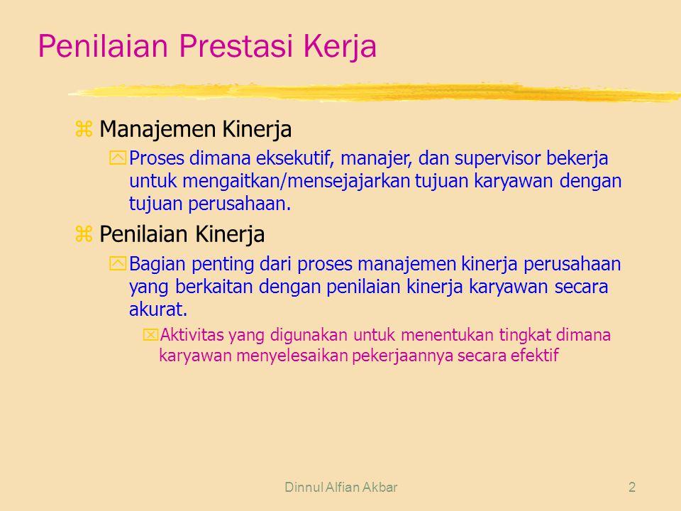 Dinnul Alfian Akbar2 Penilaian Prestasi Kerja zManajemen Kinerja yProses dimana eksekutif, manajer, dan supervisor bekerja untuk mengaitkan/mensejajarkan tujuan karyawan dengan tujuan perusahaan.