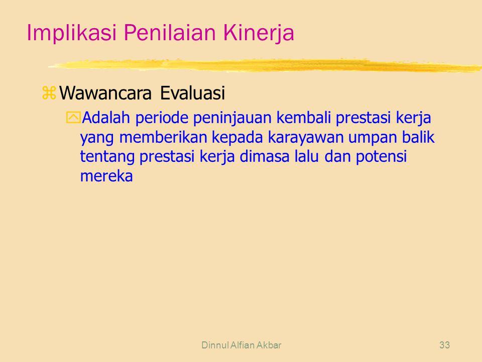 Dinnul Alfian Akbar33 Implikasi Penilaian Kinerja zWawancara Evaluasi yAdalah periode peninjauan kembali prestasi kerja yang memberikan kepada karayawan umpan balik tentang prestasi kerja dimasa lalu dan potensi mereka