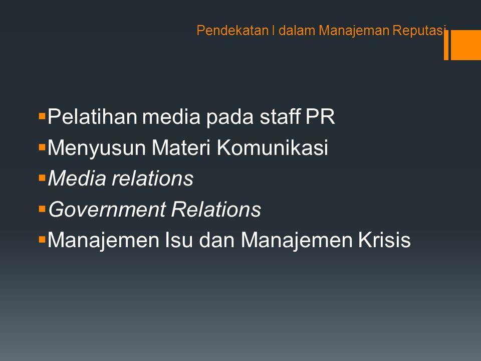Pendekatan I dalam Manajeman Reputasi  Pelatihan media pada staff PR  Menyusun Materi Komunikasi  Media relations  Government Relations  Manajeme