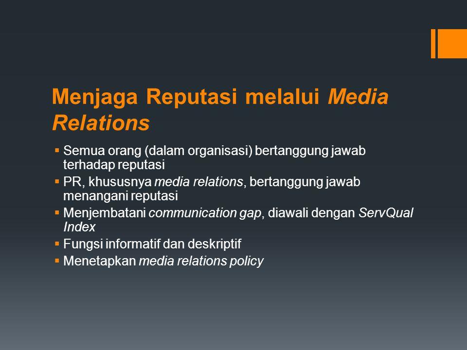 Menjaga Reputasi melalui Media Relations  Semua orang (dalam organisasi) bertanggung jawab terhadap reputasi  PR, khususnya media relations, bertang