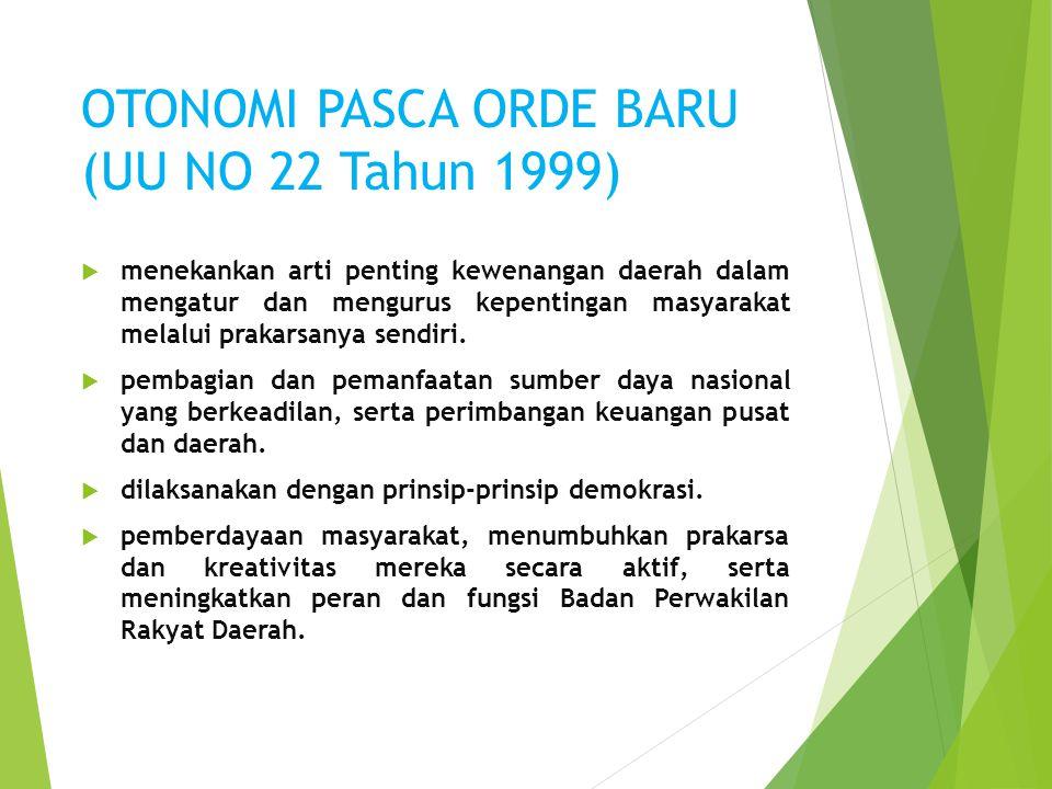 OTONOMI PASCA ORDE BARU (UU NO 22 Tahun 1999)  menekankan arti penting kewenangan daerah dalam mengatur dan mengurus kepentingan masyarakat melalui p