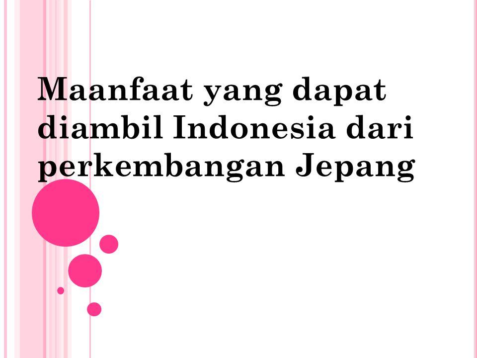 Maanfaat yang dapat diambil Indonesia dari perkembangan Jepang
