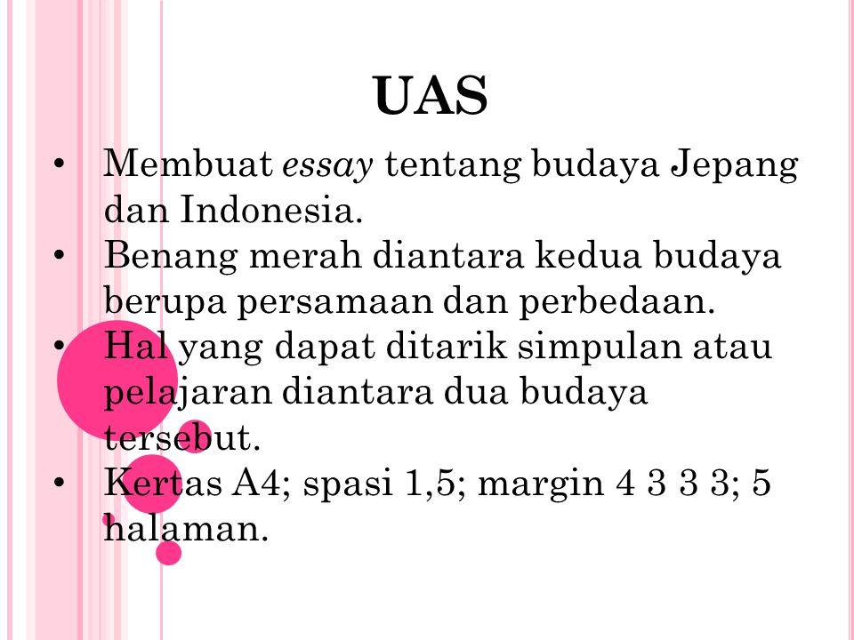 UAS Membuat essay tentang budaya Jepang dan Indonesia. Benang merah diantara kedua budaya berupa persamaan dan perbedaan. Hal yang dapat ditarik simpu