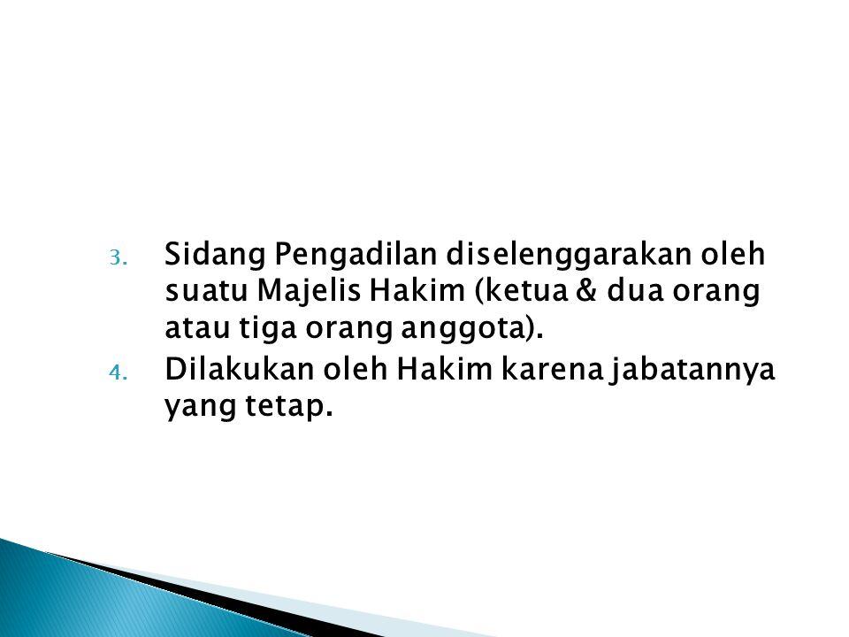 3. Sidang Pengadilan diselenggarakan oleh suatu Majelis Hakim (ketua & dua orang atau tiga orang anggota). 4. Dilakukan oleh Hakim karena jabatannya y