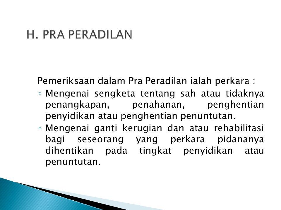 Pemeriksaan dalam Pra Peradilan ialah perkara : ◦ Mengenai sengketa tentang sah atau tidaknya penangkapan, penahanan, penghentian penyidikan atau peng