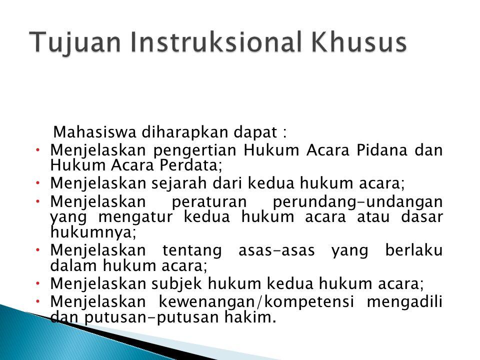 Mahasiswa diharapkan dapat :  Menjelaskan pengertian Hukum Acara Pidana dan Hukum Acara Perdata;  Menjelaskan sejarah dari kedua hukum acara;  Menj