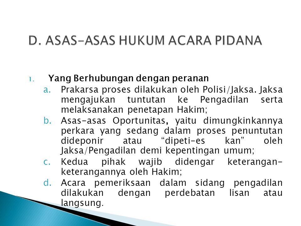 1. Yang Berhubungan dengan peranan a.Prakarsa proses dilakukan oleh Polisi/Jaksa. Jaksa mengajukan tuntutan ke Pengadilan serta melaksanakan penetapan