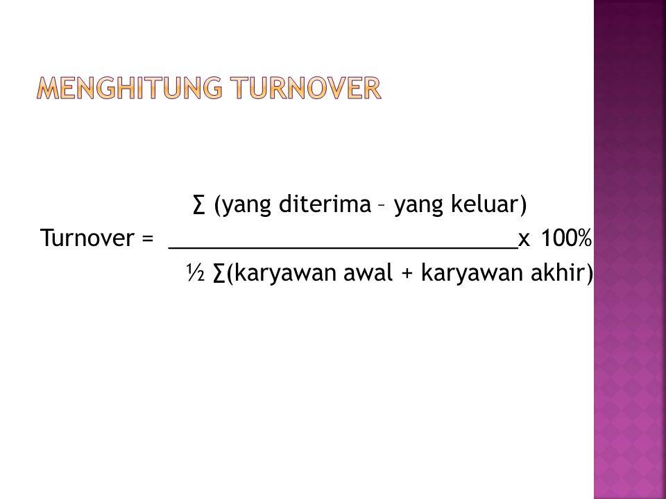 ∑ (yang diterima – yang keluar) Turnover = ____________________________x 100% ½ ∑(karyawan awal + karyawan akhir)