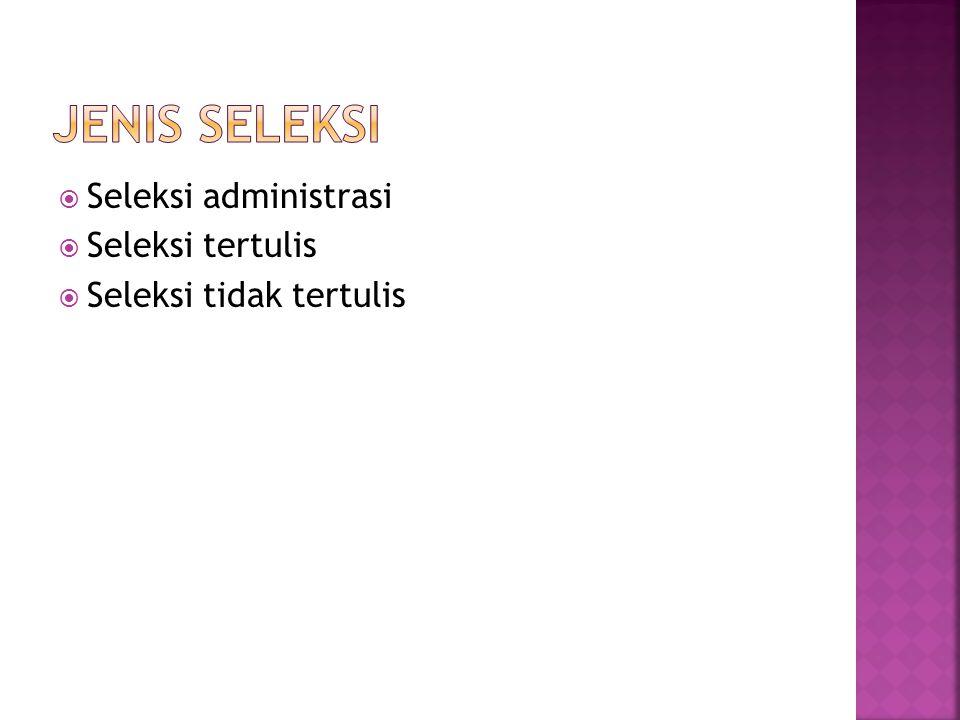  Seleksi administrasi  Seleksi tertulis  Seleksi tidak tertulis