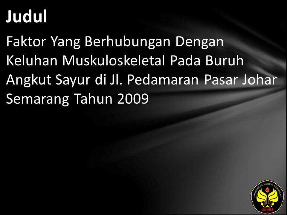 Judul Faktor Yang Berhubungan Dengan Keluhan Muskuloskeletal Pada Buruh Angkut Sayur di Jl. Pedamaran Pasar Johar Semarang Tahun 2009