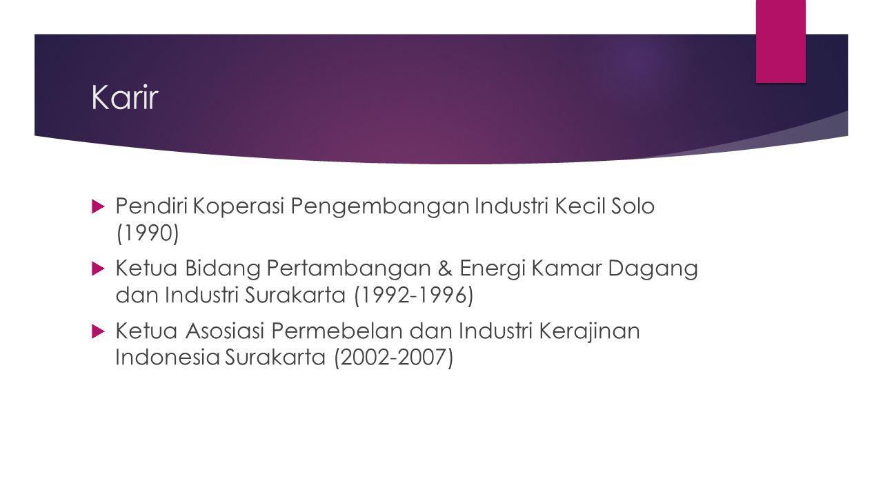 Karir  Pendiri Koperasi Pengembangan Industri Kecil Solo (1990)  Ketua Bidang Pertambangan & Energi Kamar Dagang dan Industri Surakarta (1992-1996)