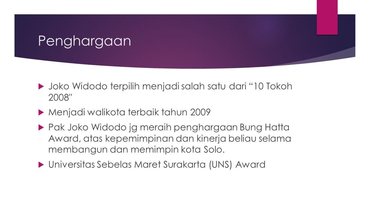 "Penghargaan  Joko Widodo terpilih menjadi salah satu dari ""10 Tokoh 2008″  Menjadi walikota terbaik tahun 2009  Pak Joko Widodo jg meraih pengharga"