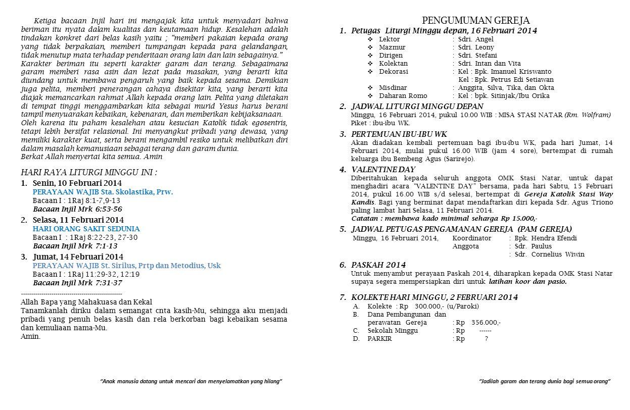 7.KOLEKTE HARI MINGGU, 2 FEBRUARI 2014 A.Kolekte: Rp 300.000,- (u/Paroki) B.Dana Pembangunan dan perawatan Gereja: Rp 356.000,- C.Sekolah Minggu: Rp ------ D.PARKIR: Rp .