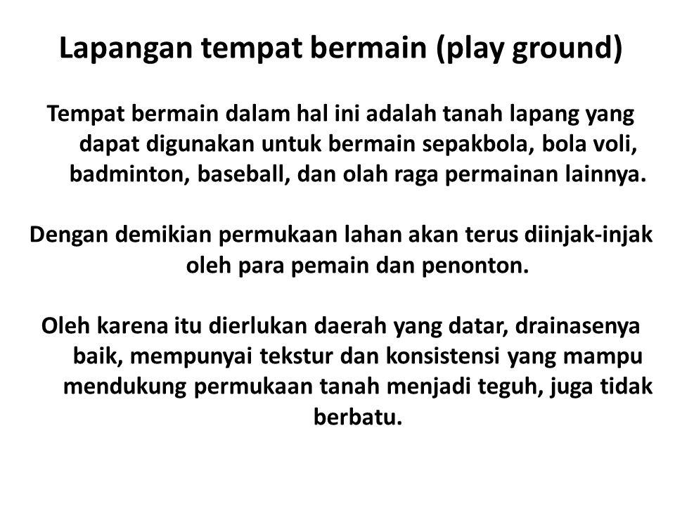 Lapangan tempat bermain (play ground) Tempat bermain dalam hal ini adalah tanah lapang yang dapat digunakan untuk bermain sepakbola, bola voli, badmin