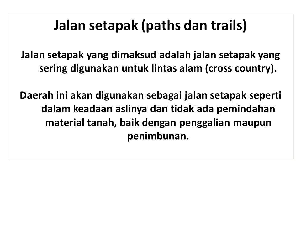 Jalan setapak (paths dan trails) Jalan setapak yang dimaksud adalah jalan setapak yang sering digunakan untuk lintas alam (cross country). Daerah ini