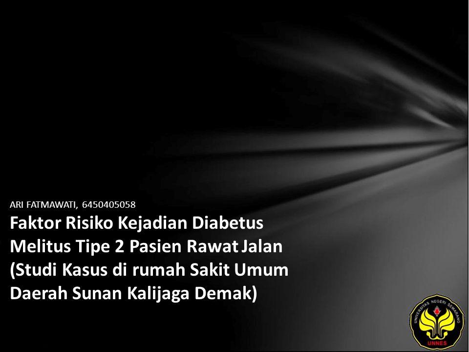 ARI FATMAWATI, 6450405058 Faktor Risiko Kejadian Diabetus Melitus Tipe 2 Pasien Rawat Jalan (Studi Kasus di rumah Sakit Umum Daerah Sunan Kalijaga Dem