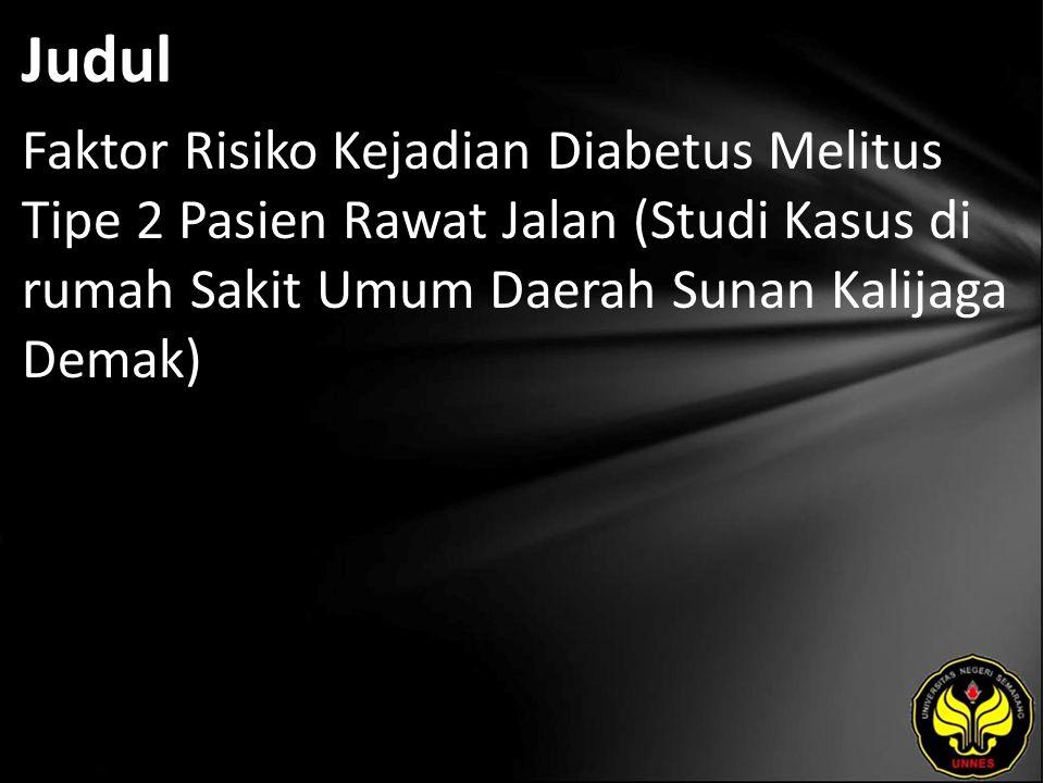 Judul Faktor Risiko Kejadian Diabetus Melitus Tipe 2 Pasien Rawat Jalan (Studi Kasus di rumah Sakit Umum Daerah Sunan Kalijaga Demak)
