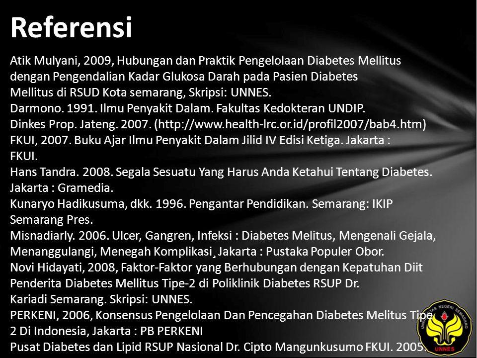 Referensi Atik Mulyani, 2009, Hubungan dan Praktik Pengelolaan Diabetes Mellitus dengan Pengendalian Kadar Glukosa Darah pada Pasien Diabetes Mellitus di RSUD Kota semarang, Skripsi: UNNES.