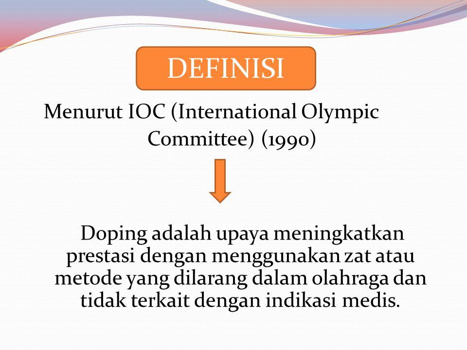 Menurut IOC (International Olympic Committee) (1990) Doping adalah upaya meningkatkan prestasi dengan menggunakan zat atau metode yang dilarang dalam