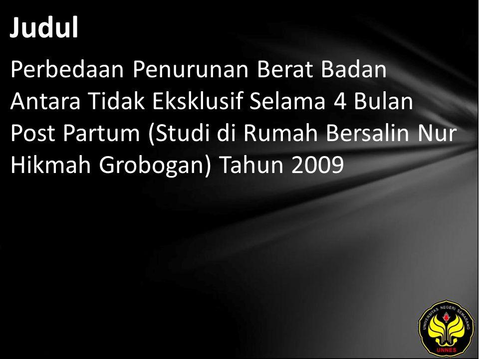 Judul Perbedaan Penurunan Berat Badan Antara Tidak Eksklusif Selama 4 Bulan Post Partum (Studi di Rumah Bersalin Nur Hikmah Grobogan) Tahun 2009
