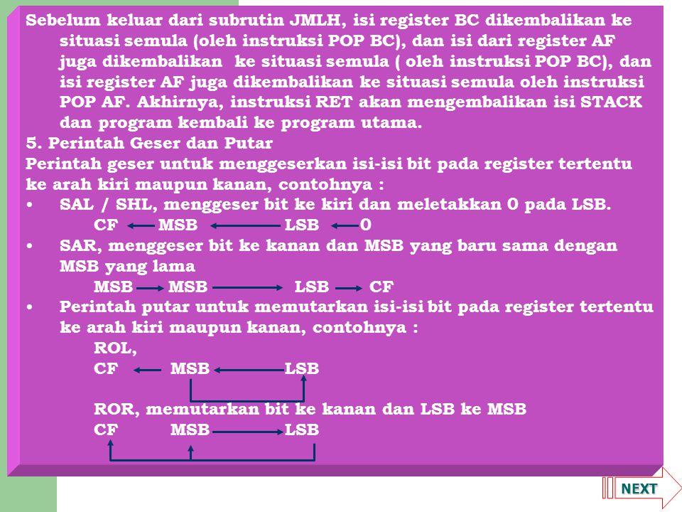 NEXT Sebelum keluar dari subrutin JMLH, isi register BC dikembalikan ke situasi semula (oleh instruksi POP BC), dan isi dari register AF juga dikembal