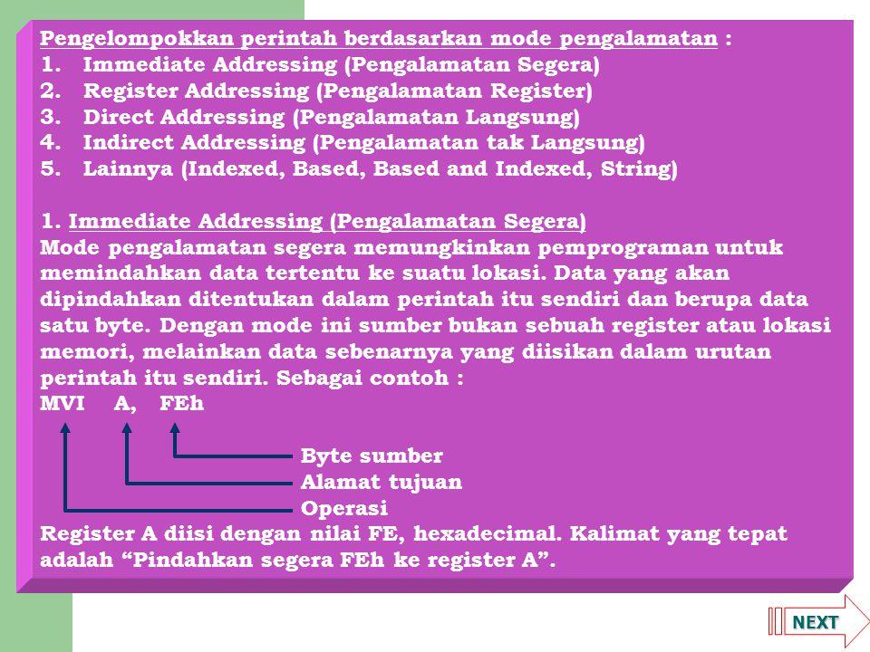 NEXT Pengelompokkan perintah berdasarkan mode pengalamatan : 1.Immediate Addressing (Pengalamatan Segera) 2.Register Addressing (Pengalamatan Register