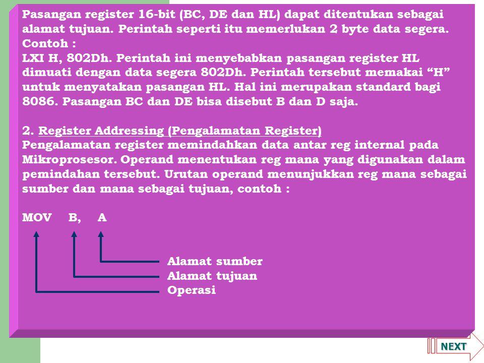 NEXT Pasangan register 16-bit (BC, DE dan HL) dapat ditentukan sebagai alamat tujuan. Perintah seperti itu memerlukan 2 byte data segera. Contoh : LXI