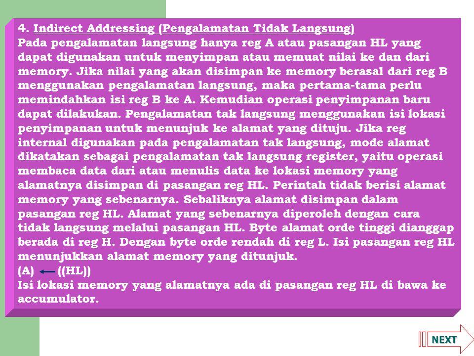 NEXT 4. Indirect Addressing (Pengalamatan Tidak Langsung) Pada pengalamatan langsung hanya reg A atau pasangan HL yang dapat digunakan untuk menyimpan
