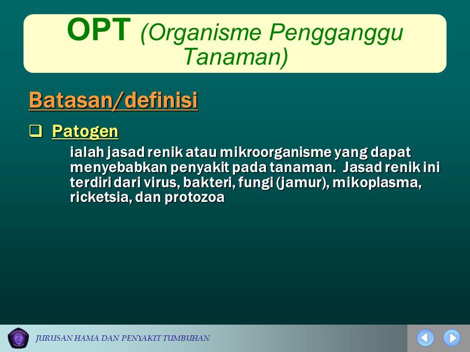 JURUSAN HAMA DAN PENYAKIT TUMBUHAN OPT (Organisme Pengganggu Tanaman)  Patogen ialah jasad renik atau mikroorganisme yang dapat menyebabkan penyakit