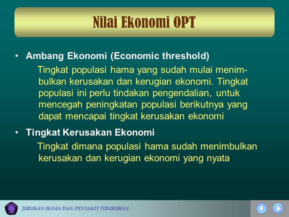 JURUSAN HAMA DAN PENYAKIT TUMBUHAN Nilai Ekonomi OPT Ambang Ekonomi (Economic threshold) Tingkat populasi hama yang sudah mulai menim- bulkan kerusaka